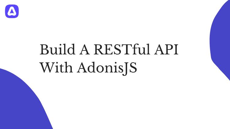 Build A RESTful API With AdonisJS