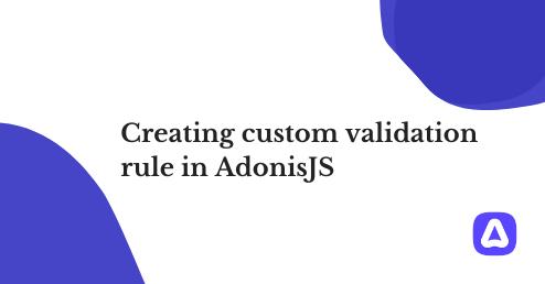 Creating custom validation rule in AdonisJS