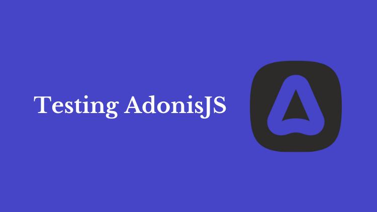 Testing AdonisJS